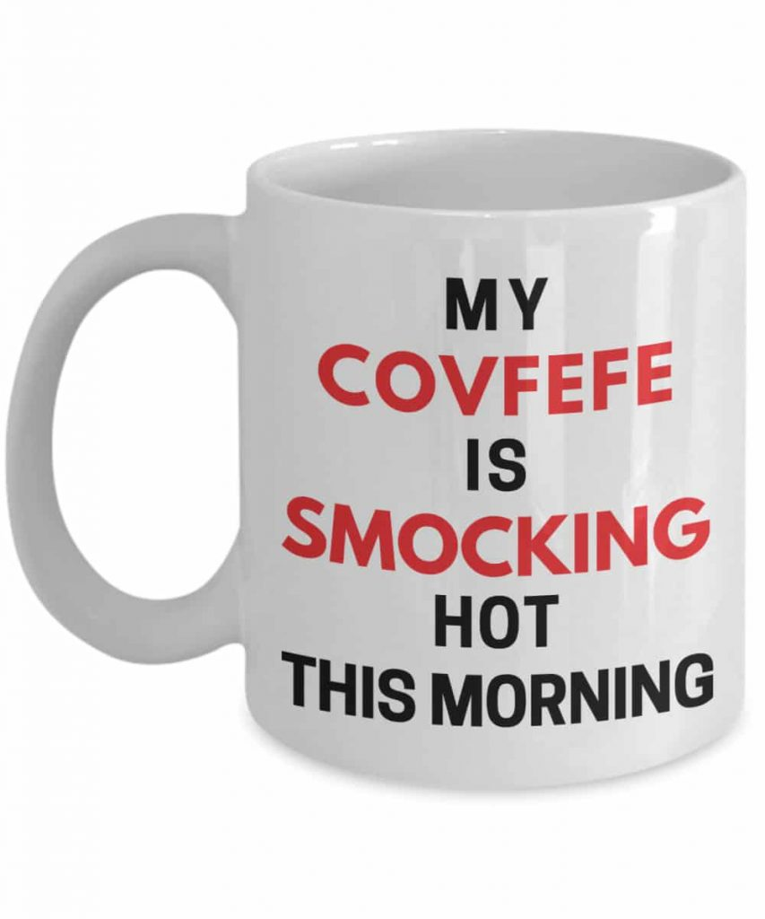 my covfefe is smocking hot this morning coffee mug